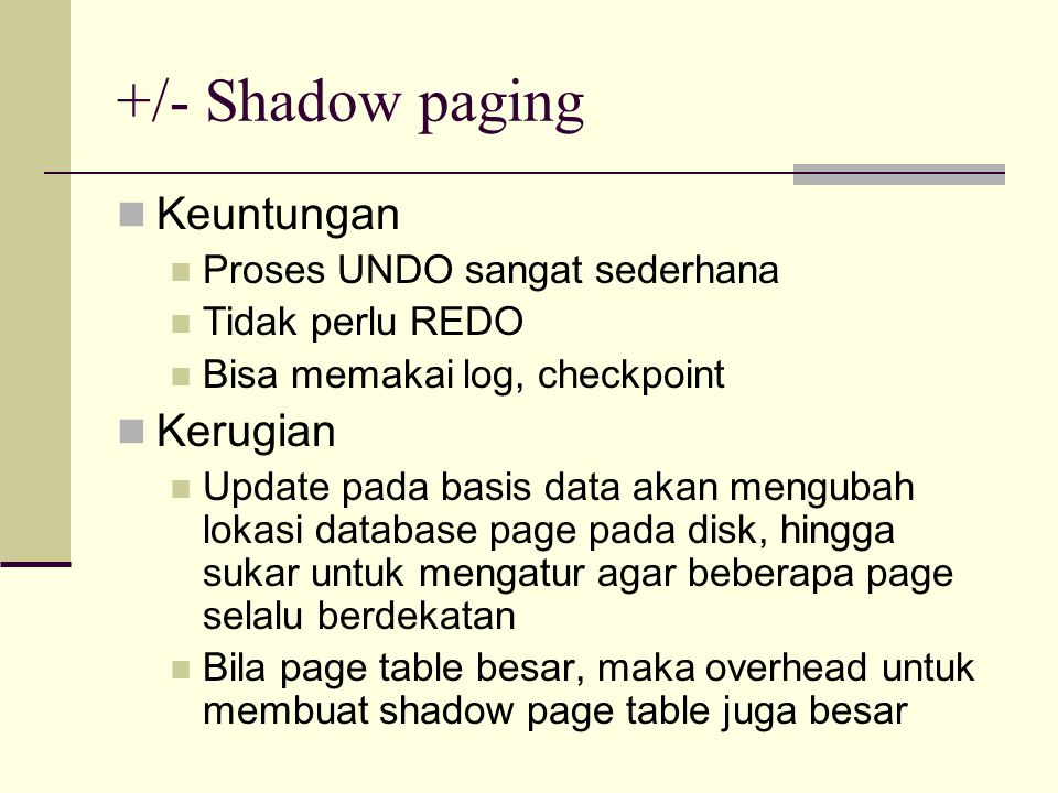 +/- Shadow paging Keuntungan Kerugian Proses UNDO sangat sederhana