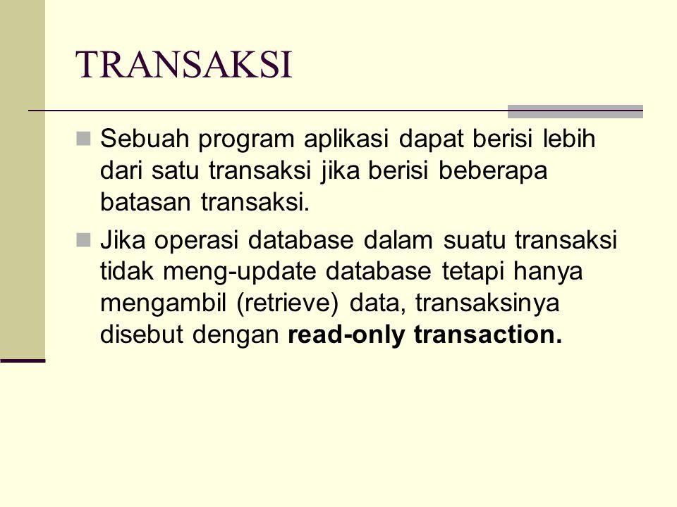 TRANSAKSI Sebuah program aplikasi dapat berisi lebih dari satu transaksi jika berisi beberapa batasan transaksi.