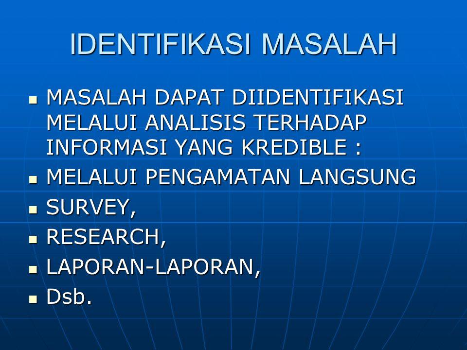 IDENTIFIKASI MASALAH MASALAH DAPAT DIIDENTIFIKASI MELALUI ANALISIS TERHADAP INFORMASI YANG KREDIBLE :
