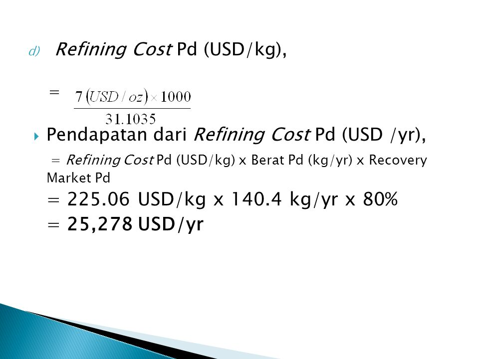 = 25,278 USD/yr Refining Cost Pd (USD/kg),