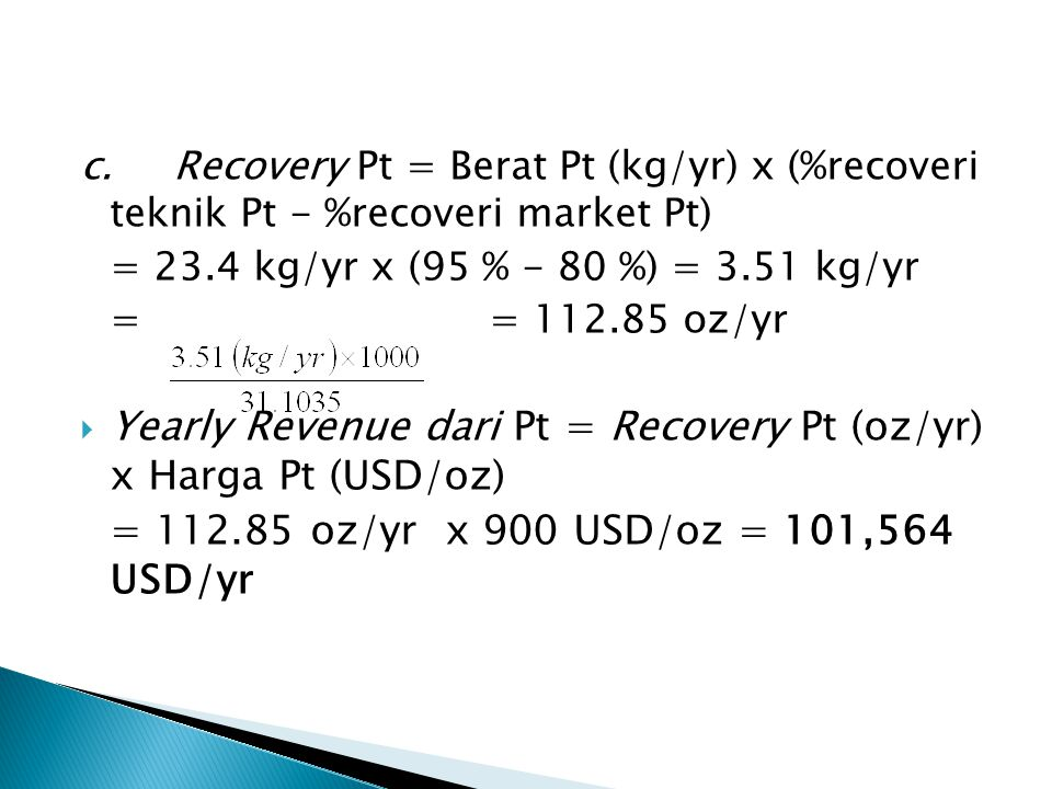 Yearly Revenue dari Pt = Recovery Pt (oz/yr) x Harga Pt (USD/oz)