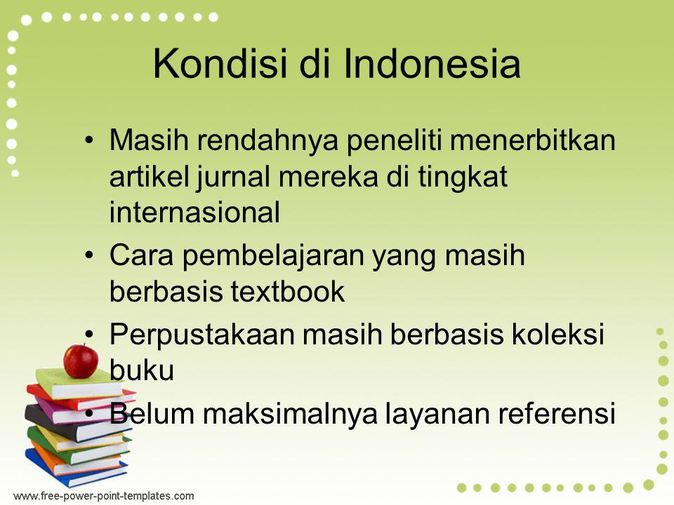 Kondisi di Indonesia Masih rendahnya peneliti menerbitkan artikel jurnal mereka di tingkat internasional.