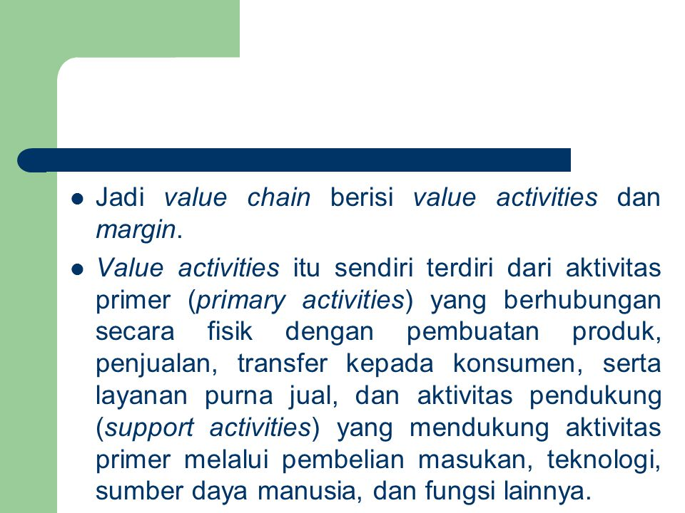 Jadi value chain berisi value activities dan margin.