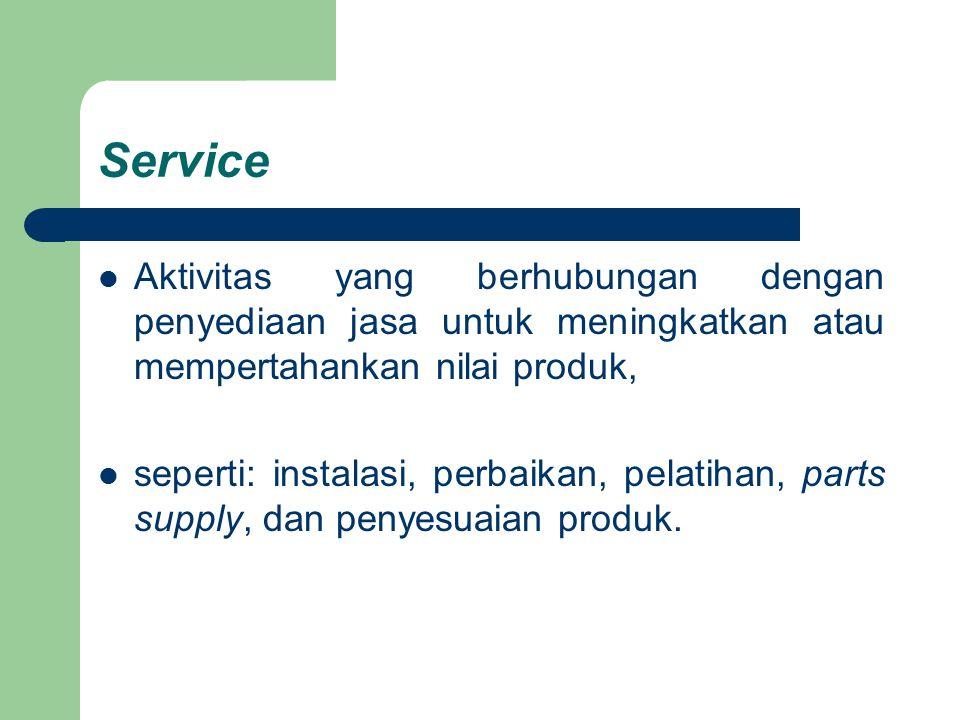 Service Aktivitas yang berhubungan dengan penyediaan jasa untuk meningkatkan atau mempertahankan nilai produk,