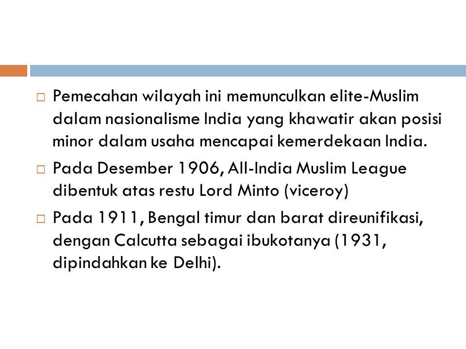 Pemecahan wilayah ini memunculkan elite-Muslim dalam nasionalisme India yang khawatir akan posisi minor dalam usaha mencapai kemerdekaan India.