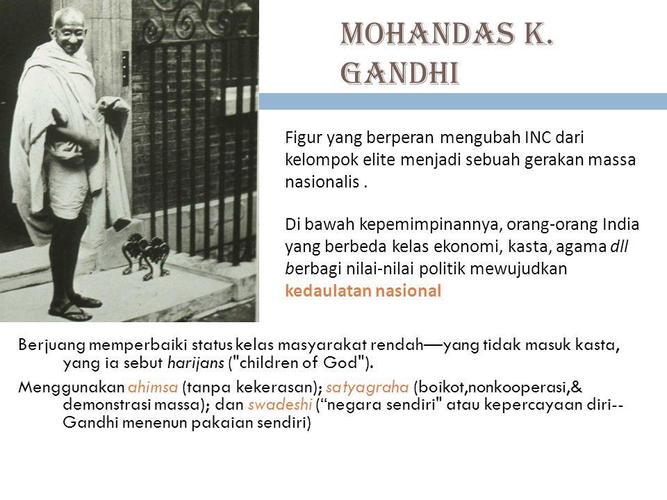 Mohandas K. Gandhi Figur yang berperan mengubah INC dari kelompok elite menjadi sebuah gerakan massa nasionalis .