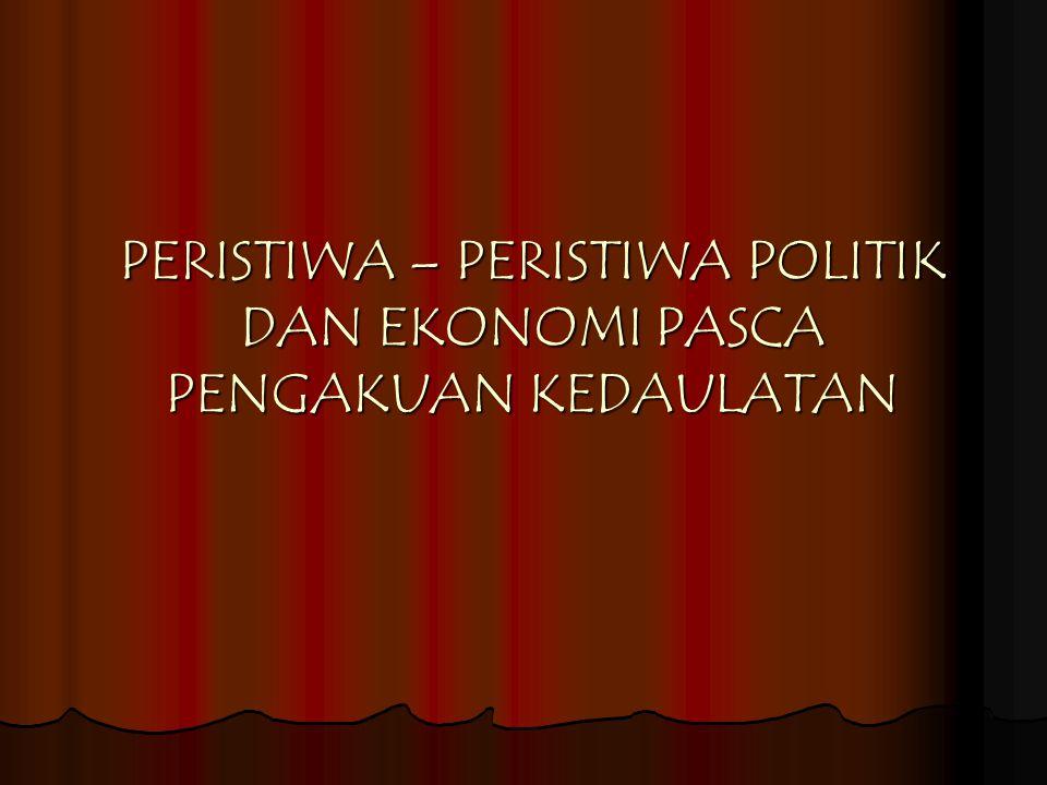 PERISTIWA – PERISTIWA POLITIK DAN EKONOMI PASCA PENGAKUAN KEDAULATAN