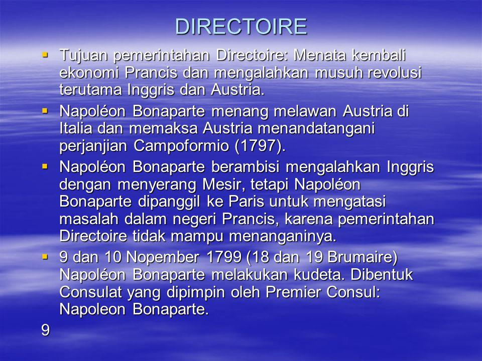 DIRECTOIRE Tujuan pemerintahan Directoire: Menata kembali ekonomi Prancis dan mengalahkan musuh revolusi terutama Inggris dan Austria.