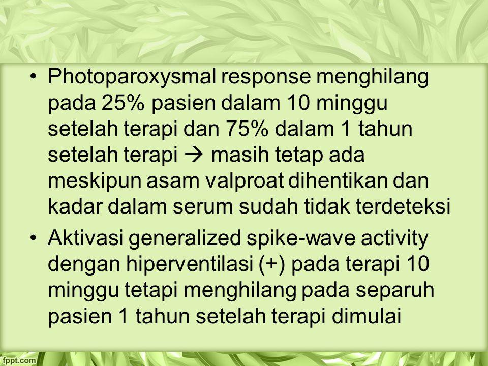 Photoparoxysmal response menghilang pada 25% pasien dalam 10 minggu setelah terapi dan 75% dalam 1 tahun setelah terapi  masih tetap ada meskipun asam valproat dihentikan dan kadar dalam serum sudah tidak terdeteksi
