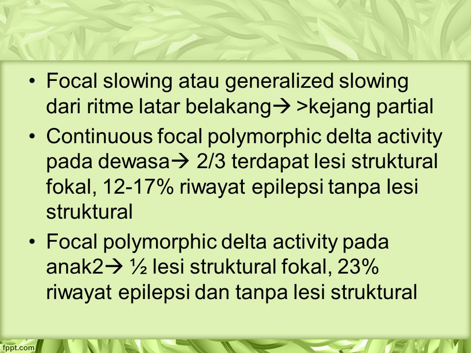 Focal slowing atau generalized slowing dari ritme latar belakang >kejang partial