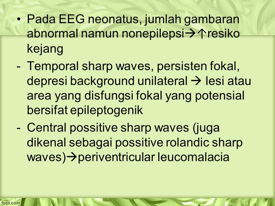 Pada EEG neonatus, jumlah gambaran abnormal namun nonepilepsi↑resiko kejang