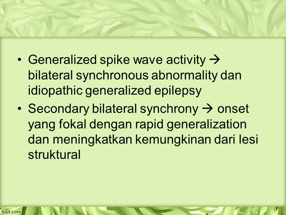 Generalized spike wave activity  bilateral synchronous abnormality dan idiopathic generalized epilepsy
