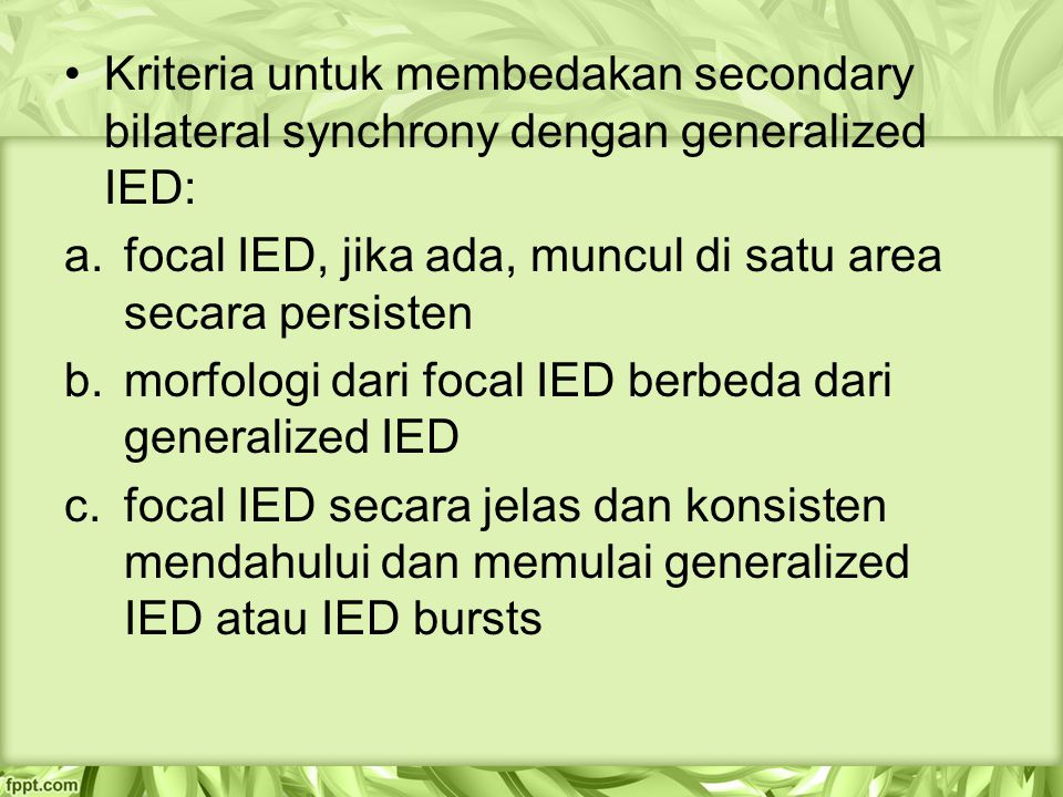 Kriteria untuk membedakan secondary bilateral synchrony dengan generalized IED: