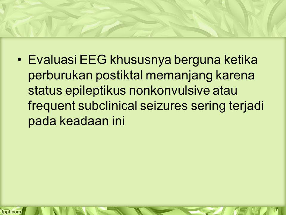 Evaluasi EEG khususnya berguna ketika perburukan postiktal memanjang karena status epileptikus nonkonvulsive atau frequent subclinical seizures sering terjadi pada keadaan ini
