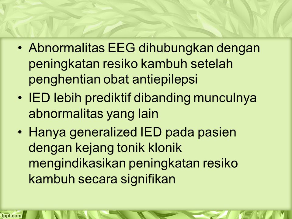 Abnormalitas EEG dihubungkan dengan peningkatan resiko kambuh setelah penghentian obat antiepilepsi