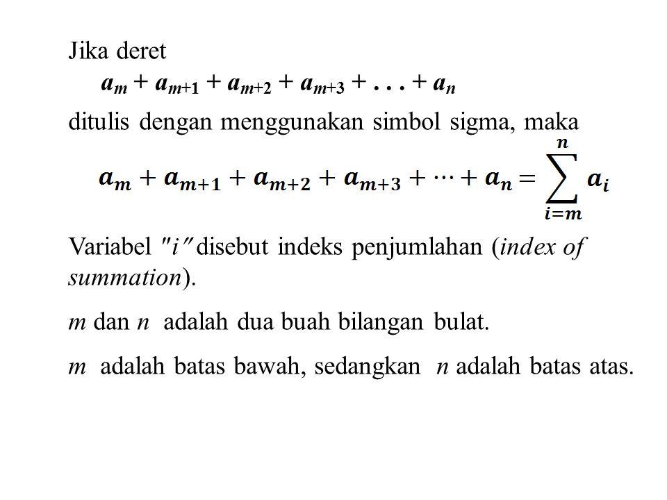Jika deret am + am+1 + am+2 + am+3 + . . . + an. ditulis dengan menggunakan simbol sigma, maka.