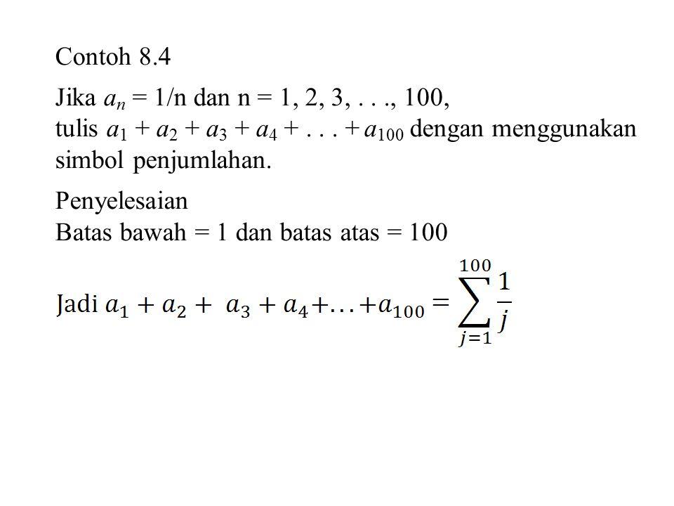 Contoh 8.4 Jika an = 1/n dan n = 1, 2, 3, . . ., 100, tulis a1 + a2 + a3 + a4 + . . . + a100 dengan menggunakan simbol penjumlahan.