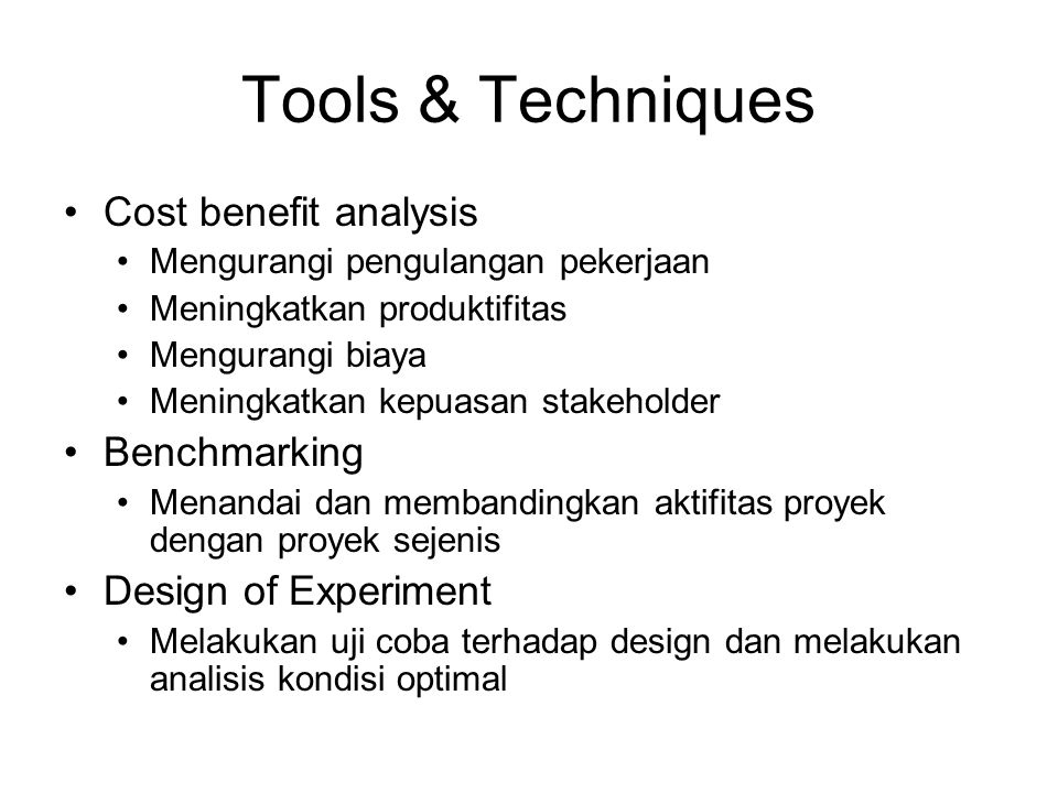Tools & Techniques Cost benefit analysis Benchmarking