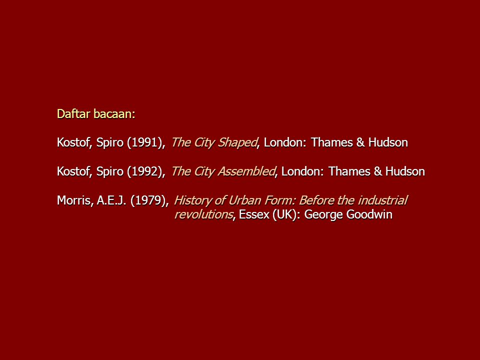 Daftar bacaan: Kostof, Spiro (1991), The City Shaped, London: Thames & Hudson. Kostof, Spiro (1992), The City Assembled, London: Thames & Hudson.