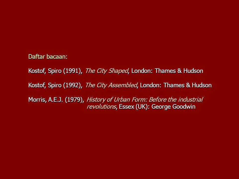 Daftar bacaan: Kostof, Spiro (1991), The City Shaped, London: Thames & Hudson. Kostof, Spiro (1992), The City Assembled, London: Thames & Hudson.