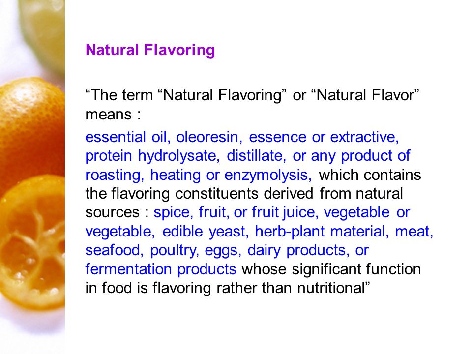Natural Flavoring The term Natural Flavoring or Natural Flavor means :