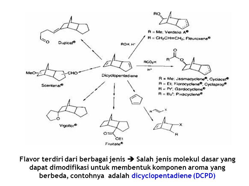 Flavor terdiri dari berbagai jenis  Salah jenis molekul dasar yang dapat dimodifikasi untuk membentuk komponen aroma yang berbeda, contohnya adalah dicyclopentadiene (DCPD)