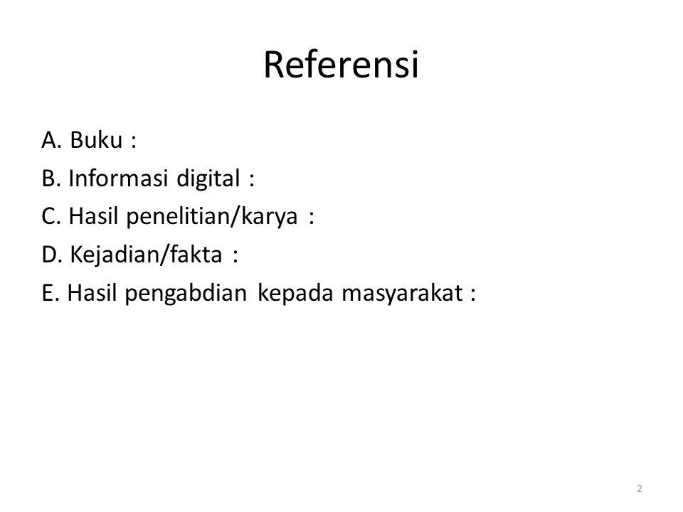 Referensi A. Buku : B. Informasi digital : C. Hasil penelitian/karya :