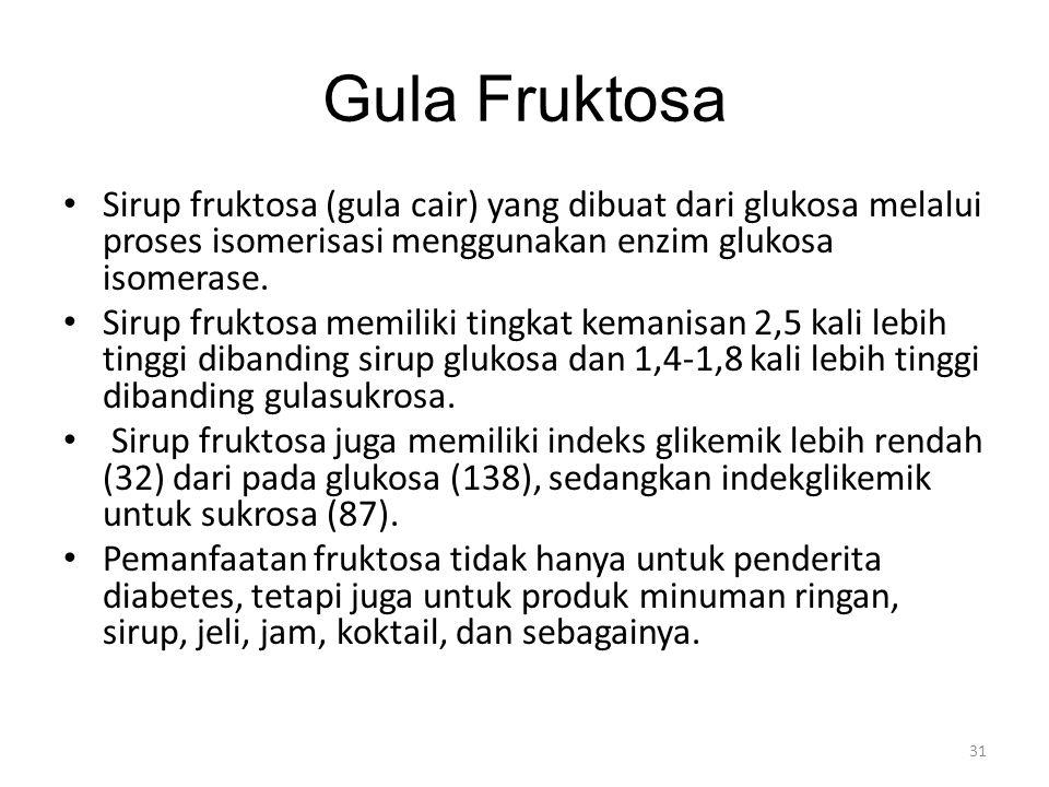 Gula Fruktosa Sirup fruktosa (gula cair) yang dibuat dari glukosa melalui proses isomerisasi menggunakan enzim glukosa isomerase.