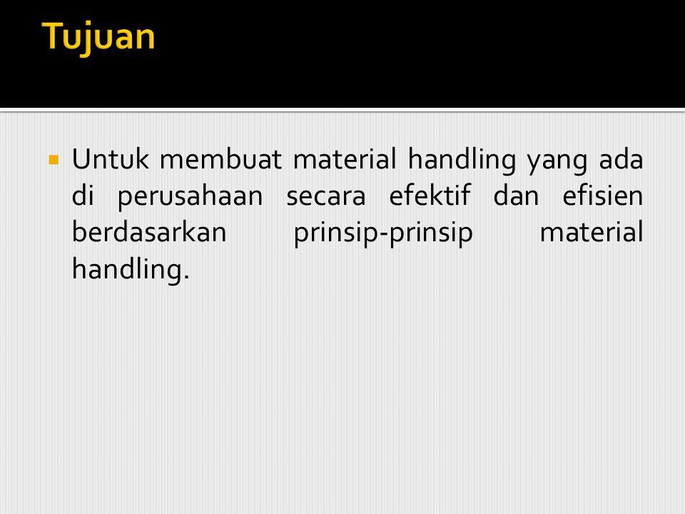 Tujuan Untuk membuat material handling yang ada di perusahaan secara efektif dan efisien berdasarkan prinsip-prinsip material handling.
