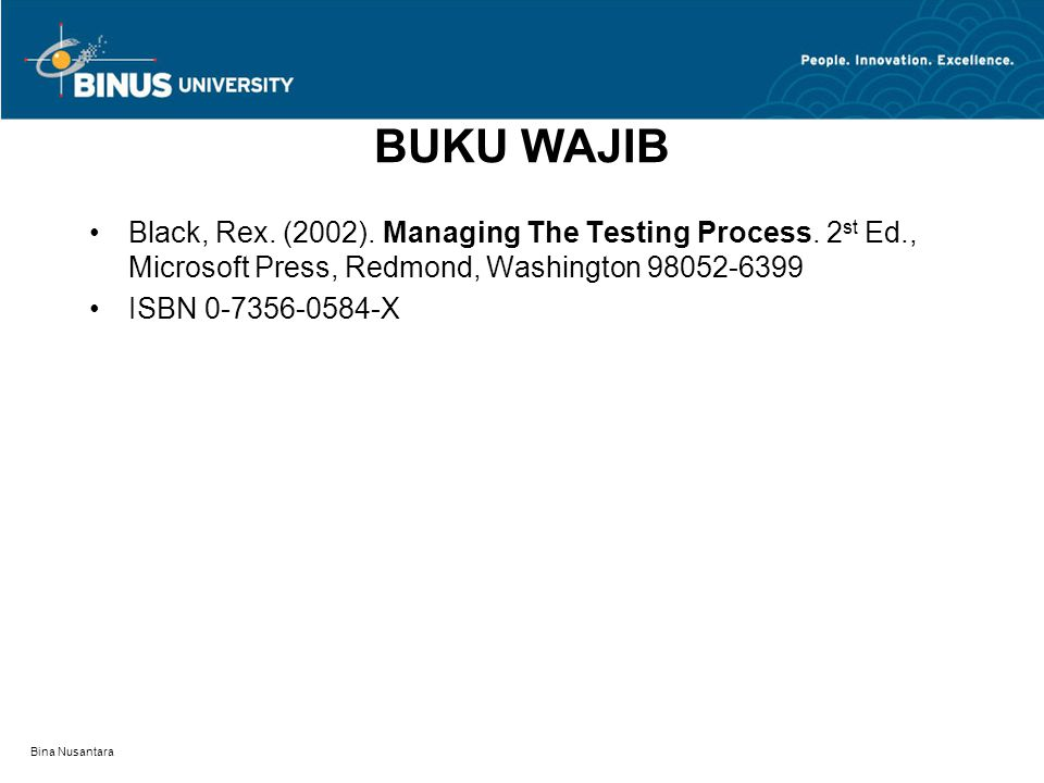 BUKU WAJIB Black, Rex. (2002). Managing The Testing Process. 2st Ed., Microsoft Press, Redmond, Washington 98052-6399.