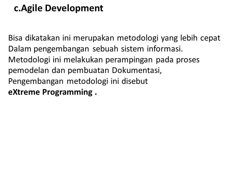 c.Agile Development Bisa dikatakan ini merupakan metodologi yang lebih cepat. Dalam pengembangan sebuah sistem informasi.