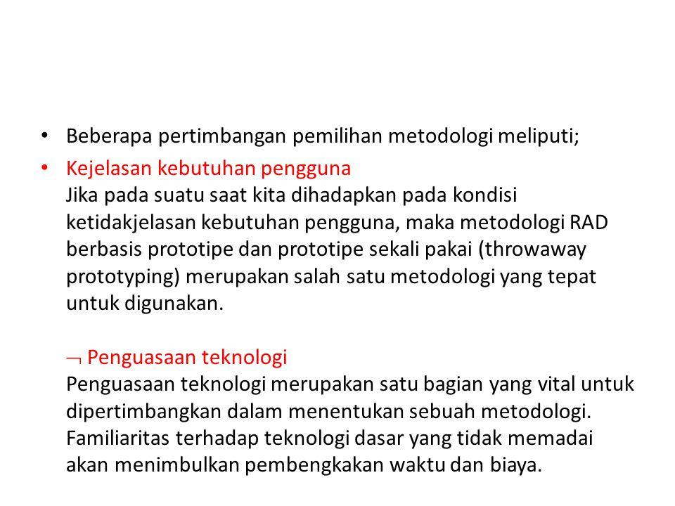 Beberapa pertimbangan pemilihan metodologi meliputi;