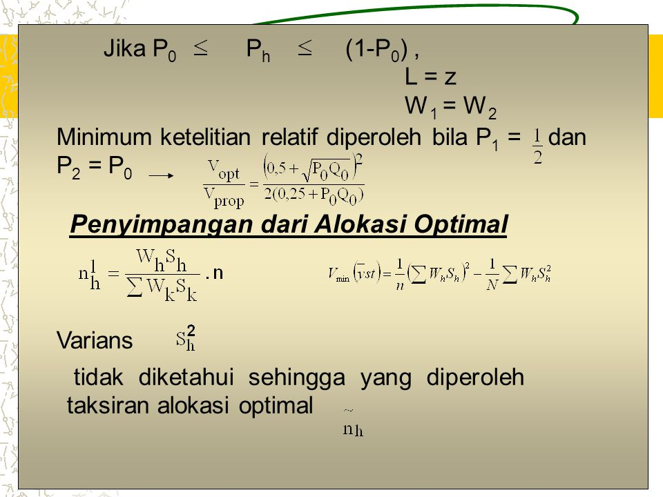 Jika P0 Ph. (1-P0) , L = z. W1 = W2. Minimum ketelitian relatif diperoleh bila P1 = dan P2 = P0.