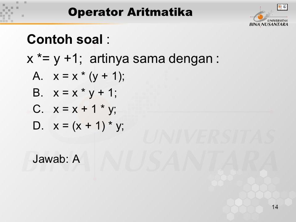 x *= y +1; artinya sama dengan :