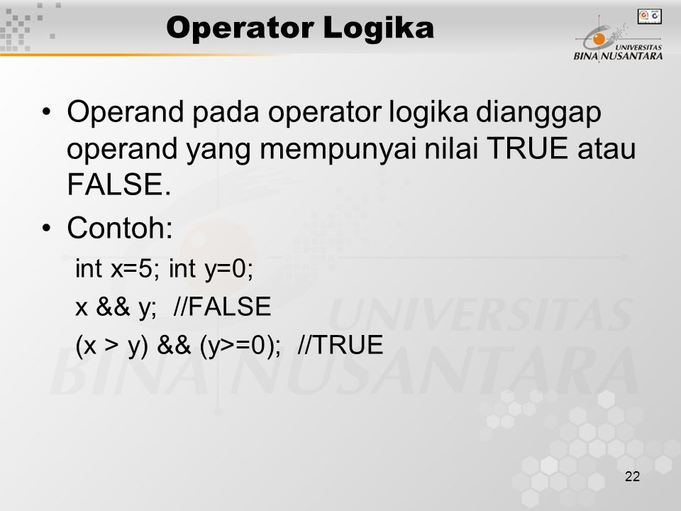 Operator Logika Operand pada operator logika dianggap operand yang mempunyai nilai TRUE atau FALSE.