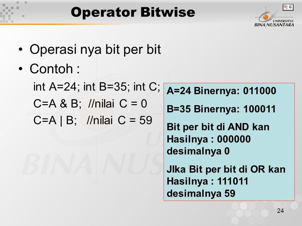 Operator Bitwise Operasi nya bit per bit Contoh :