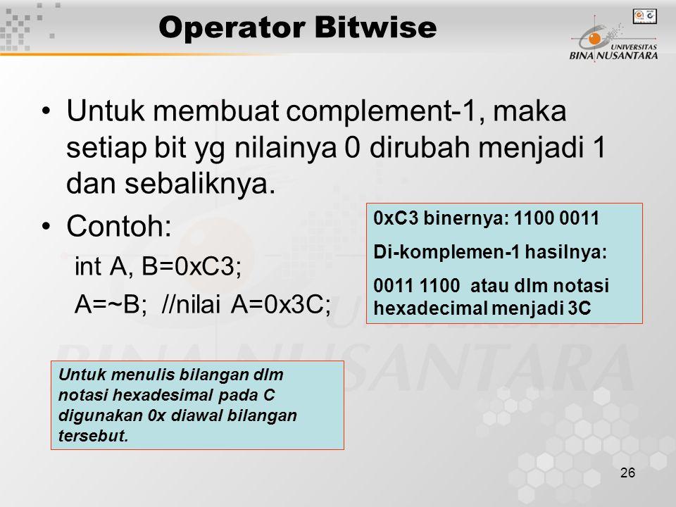 Operator Bitwise Untuk membuat complement-1, maka setiap bit yg nilainya 0 dirubah menjadi 1 dan sebaliknya.