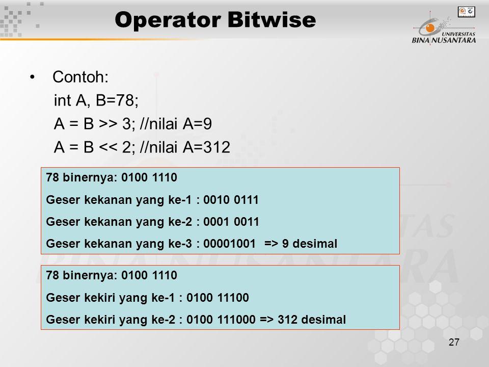 Operator Bitwise Contoh: int A, B=78; A = B >> 3; //nilai A=9