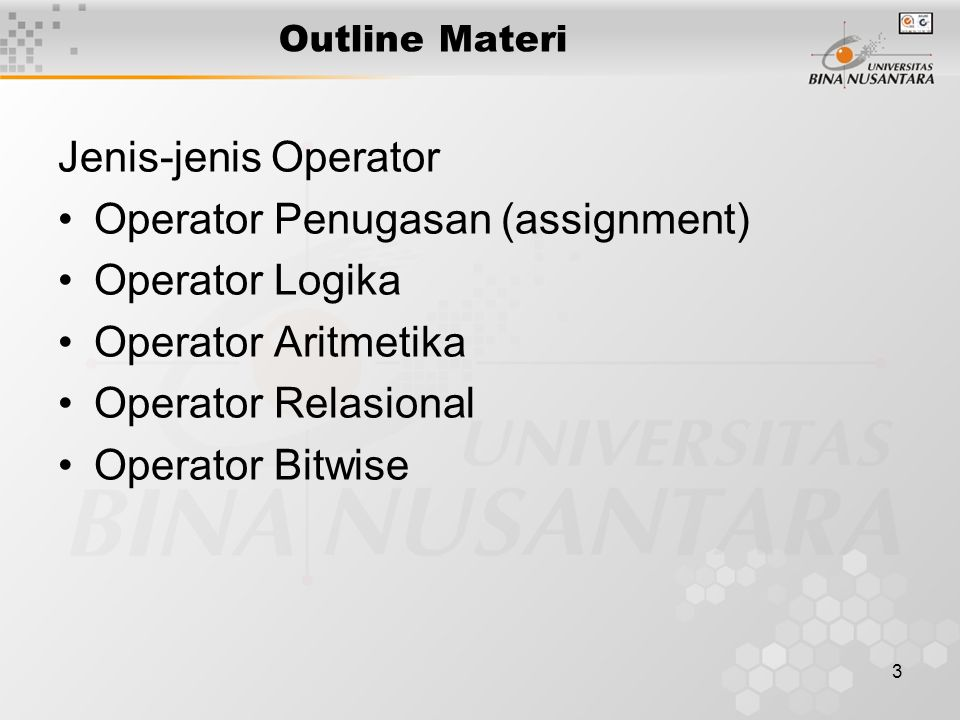 Operator Penugasan (assignment) Operator Logika Operator Aritmetika