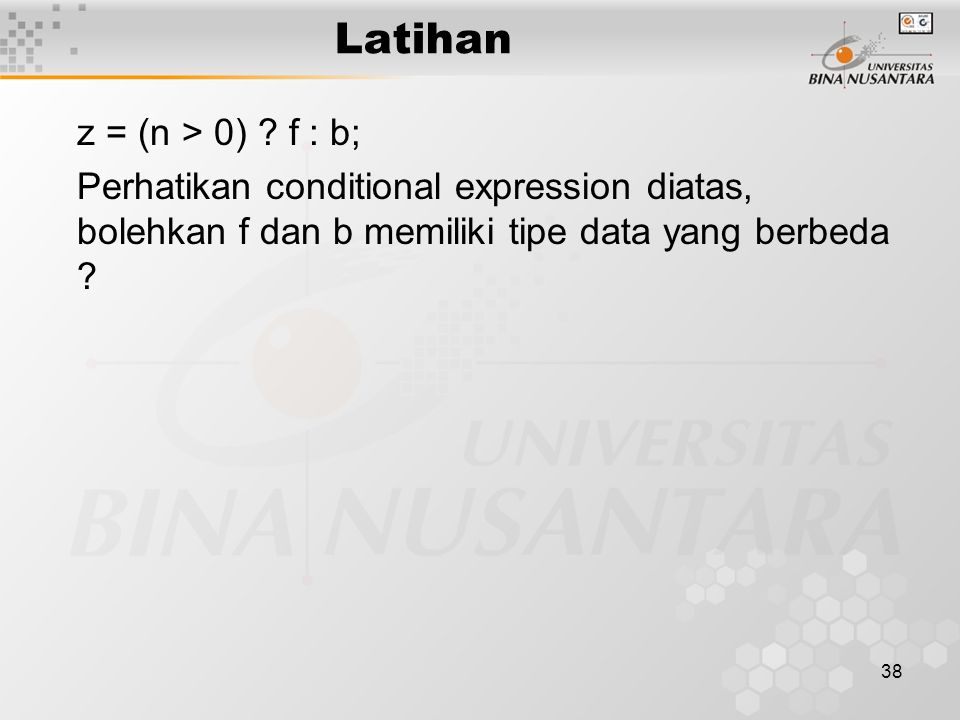 Latihan z = (n > 0) f : b;