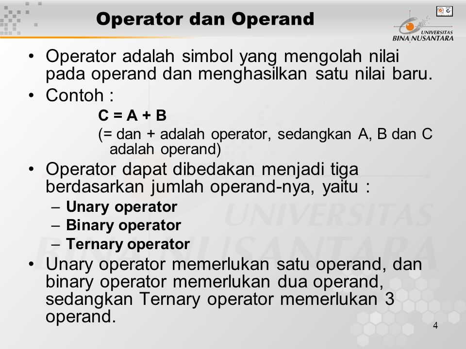 Operator dan Operand Operator adalah simbol yang mengolah nilai pada operand dan menghasilkan satu nilai baru.