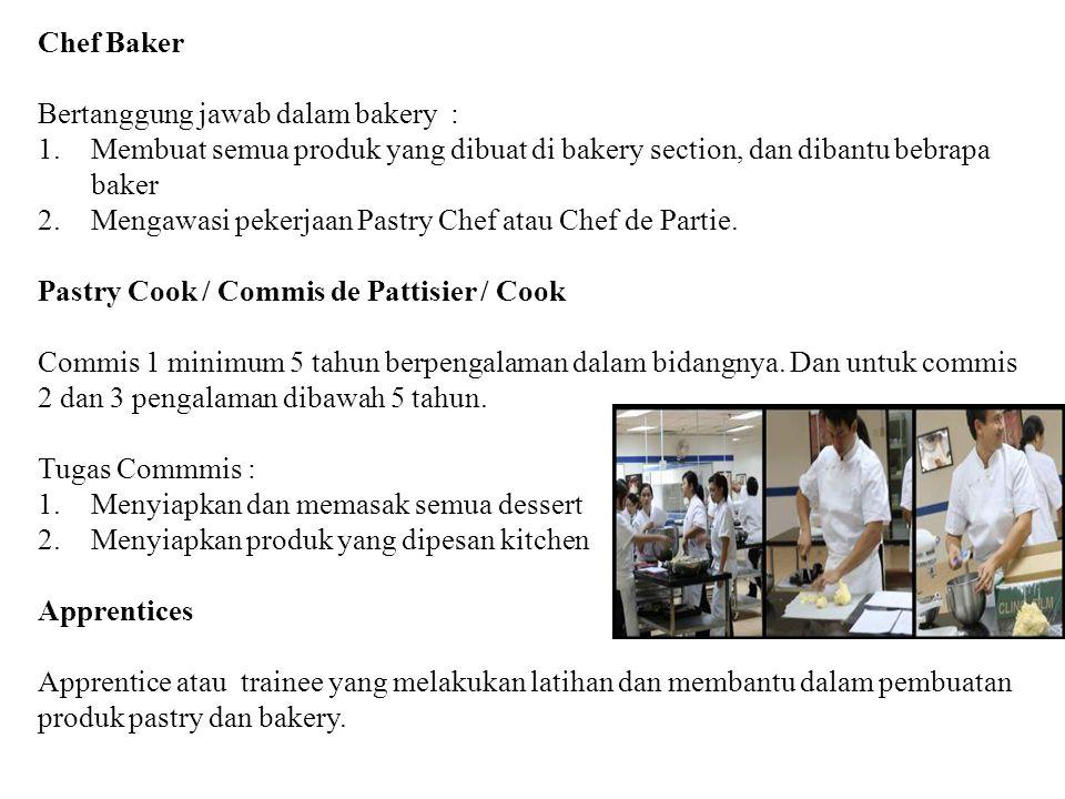 Chef Baker Bertanggung jawab dalam bakery : Membuat semua produk yang dibuat di bakery section, dan dibantu bebrapa baker.