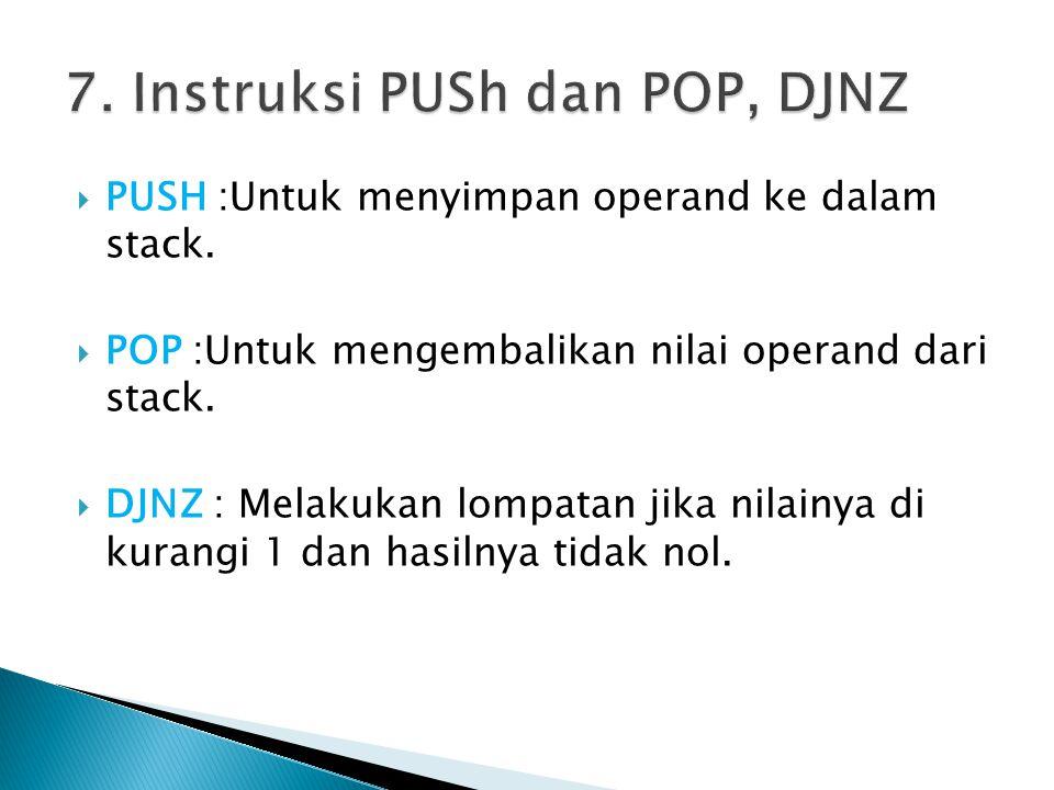 7. Instruksi PUSh dan POP, DJNZ