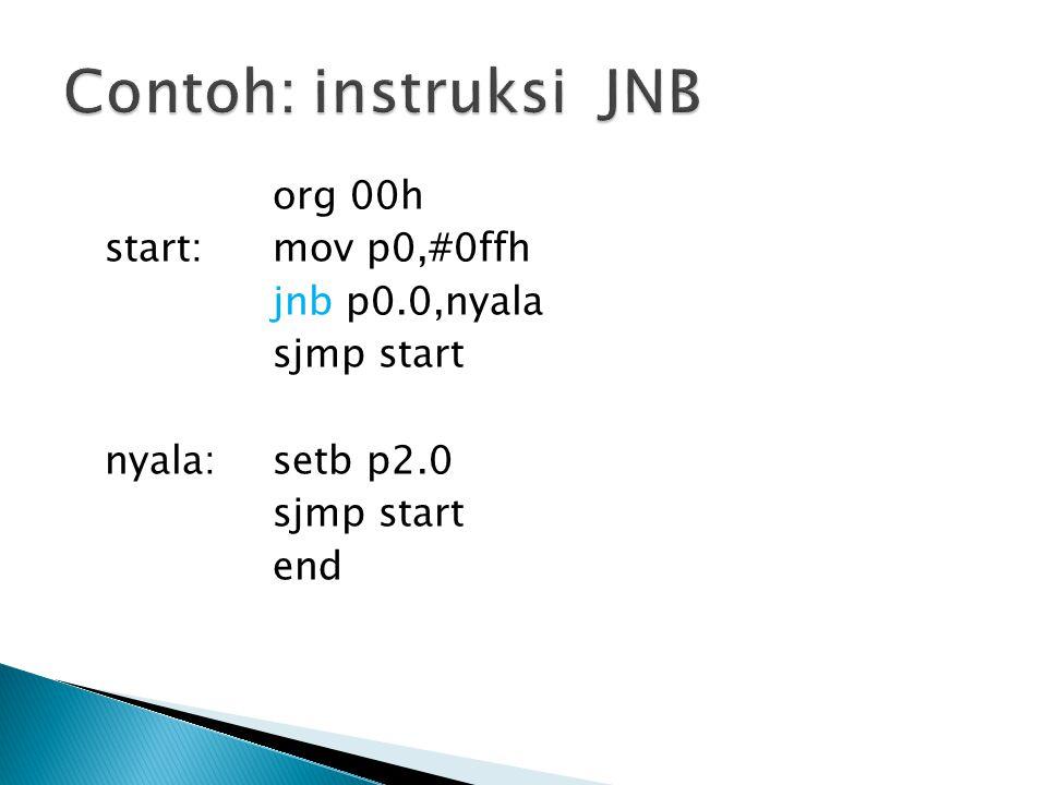 Contoh: instruksi JNB org 00h start: mov p0,#0ffh jnb p0.0,nyala sjmp start nyala: setb p2.0 end