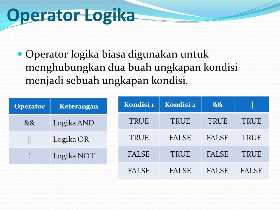 Operator Logika Operator logika biasa digunakan untuk menghubungkan dua buah ungkapan kondisi menjadi sebuah ungkapan kondisi.
