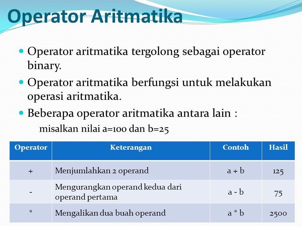 Operator Aritmatika Operator aritmatika tergolong sebagai operator binary. Operator aritmatika berfungsi untuk melakukan operasi aritmatika.