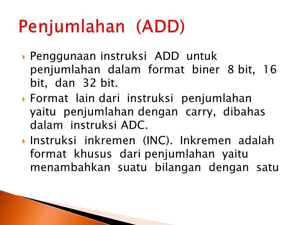 Penjumlahan (ADD) Penggunaan instruksi ADD untuk penjumlahan dalam format biner 8 bit, 16 bit, dan 32 bit.