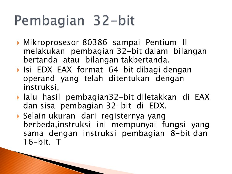 Pembagian 32-bit Mikroprosesor 80386 sampai Pentium II melakukan pembagian 32-bit dalam bilangan bertanda atau bilangan takbertanda.