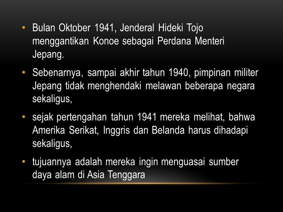 Bulan Oktober 1941, Jenderal Hideki Tojo menggantikan Konoe sebagai Perdana Menteri Jepang.