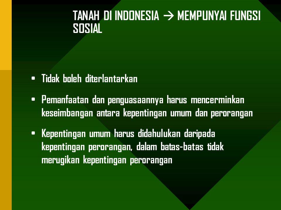 TANAH DI INDONESIA  MEMPUNYAI FUNGSI SOSIAL